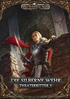 Die Silberne Wehr / Theaterritter Bd.5 - Forreiter, Niklas; Heßler, Daniel