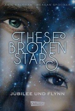 Jubilee und Flynn / These Broken Stars Bd.2 - Kaufman, Amie; Spooner, Meagan