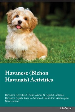 Havanese Bichon Havanais Activities Havanese Activities (Tricks, Games & Agility) Includes: Havanese Agility, Easy to Advanced Tricks, Fun Games, plus - Parr, Dominic