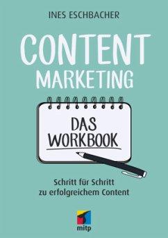 Content Marketing - Das Workbook - Eschbacher, Ines