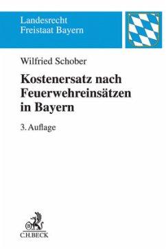 Kostenersatz nach Feuerwehreinsätzen in Bayern - Schober, Wilfried