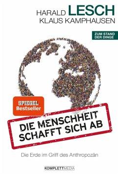 Die Menschheit schafft sich ab (eBook, PDF) - Lesch, Harald; Kamphausen, Klaus
