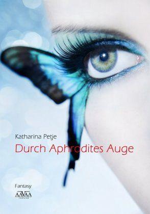 Durch Aphrodites Auge - Petje, Katharina