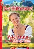Toni der Hüttenwirt Nr. 1: Wie Anna in die Berge kam / Das vergessene Versprechen / Die Bewährungsprobe