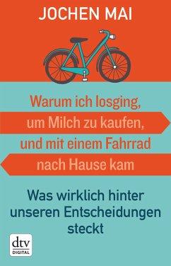Warum ich losging, um Milch zu kaufen, und mit einem Fahrrad nach Hause kam (eBook, ePUB) - Mai, Jochen