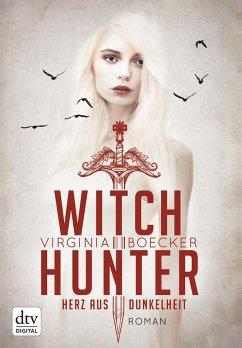 Herz aus Dunkelheit / Witch Hunter Bd.2 (eBook, ePUB) - Boecker, Virginia