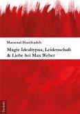Magie Idealtypus, Leidenschaft & Liebe bei Max Weber (eBook, PDF)
