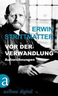 Vor der Verwandlung (eBook, ePUB) - Strittmatter, Erwin