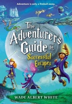 The Adventurer's Guide to Successful Escapes (eBook, ePUB) - White, Wade Albert