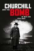 Churchill and the Bomb in War and Cold War (eBook, ePUB)