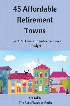 45 Affordable Retirement Towns (1, #1) (eBook, ePUB) - Kelley, Kris