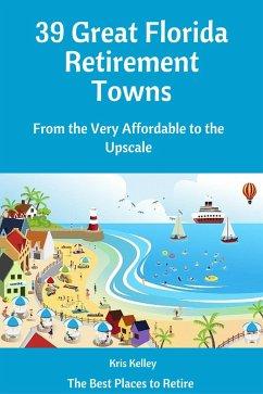 39 Great Florida Retirement Towns (eBook, ePUB) - Kelley, Kris