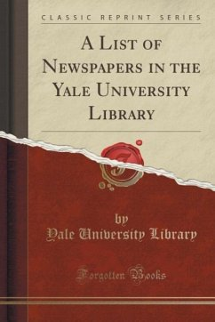 A List of Newspapers in the Yale University Library (Classic Reprint)