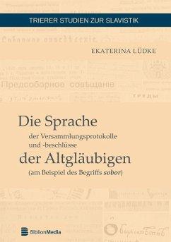 Die Sprache der Versammlungsprotokolle und -beschlüsse der Altgläubigen (am Beispiel des Begriffs sobor) - Lüdke, Ekaterina