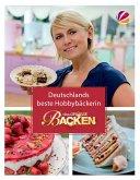 Das Große Backen: Deutschlands beste Hobbybäckerin - Das Siegerbuch 2016