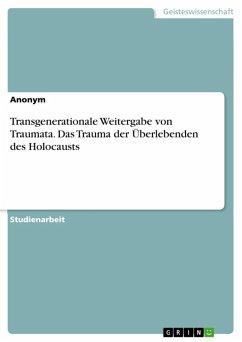Transgenerationale Weitergabe von Traumata. Das Trauma der Überlebenden des Holocausts (eBook, ePUB)