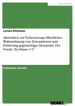 """Aktivitäten zur Verbesserung öffentlicher Wahrnehmung von Zuwanderern und Förderung gegenseitiger Akzeptanz. Der Verein """"Zu Hause e.V."""" (eBook, ePUB)"""