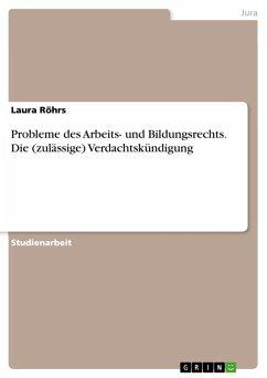 Probleme des Arbeits- und Bildungsrechts. Die (zulässige) Verdachtskündigung (eBook, PDF)