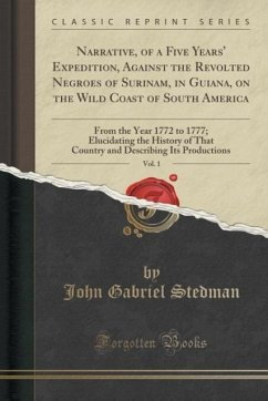 Narrative, of a Five Years' Expedition, Against the Revolted Negroes of Surinam, in Guiana, on the Wild Coast of South America, Vol. 1: From the Year