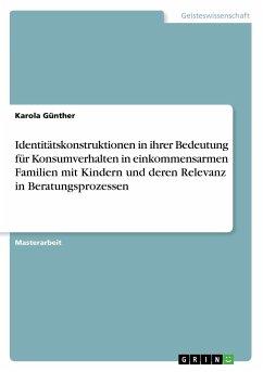 Identitätskonstruktionen in ihrer Bedeutung für Konsumverhalten in einkommensarmen Familien mit Kindern und deren Relevanz in Beratungsprozessen