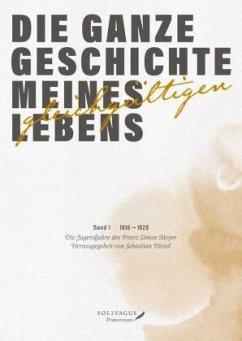 Die ganze Geschichte meines gleichgültigen Lebens - Meyer, Franz Simon