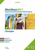Abschluss 2017 - Hauptschulprüfung Baden-Württemberg - Lösungen. Deutsch, Mathematik, Englisch