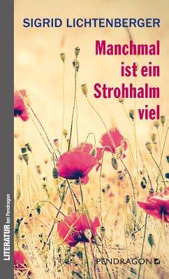 Manchmal ist ein Strohhalm viel (eBook, ePUB) - Lichtenberger, Sigrid