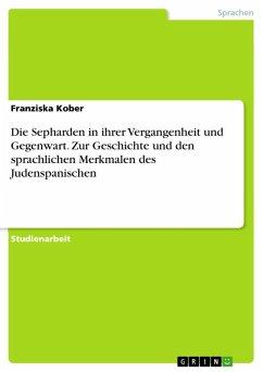 Die Sepharden in ihrer Vergangenheit und Gegenwart. Zur Geschichte und den sprachlichen Merkmalen des Judenspanischen (eBook, ePUB)
