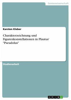 Charakterzeichnung und Figurenkonstellationen in Plautus'