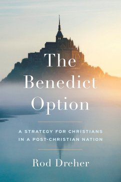 The Benedict Option: A Strategy for Conservativ...