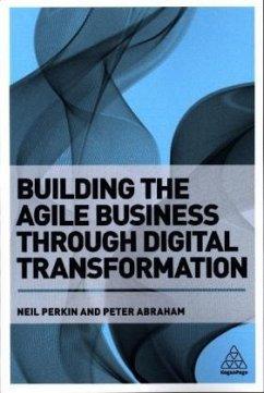 Building the Agile Business through Digital Transformation - Perkin, Neil; Abraham, Peter