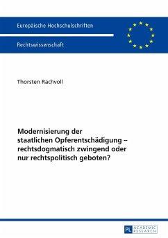 Modernisierung der staatlichen Opferentschädigung - rechtsdogmatisch zwingend oder nur rechtspolitisch geboten? - Rachvoll, Thorsten