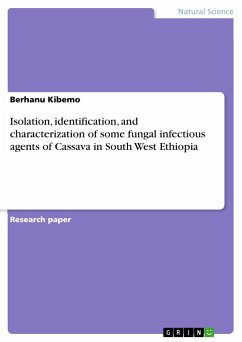 Isolation, identification, and characterization of some fungal infectious agents of Cassava in South West Ethiopia - Kibemo, Berhanu
