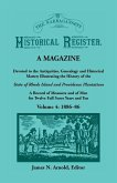 The Narragansett Historical Register, A Magazine Devoted to the Antiquities, Genealogy and Historical Matter Illustrating the History of the Narragansett Country, or Southern Rhode Island. A Record of Measures and of Men for Twelve Full Score Years and Te