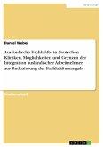 Ausländische Fachkräfte in deutschen Kliniken. Möglichkeiten und Grenzen der Integration ausländischer Arbeitnehmer zur Reduzierung des Fachkräftemangels