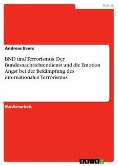 BND und Terrorismus. Der Bundesnachrichtendienst und die Emotion Angst bei der Bekämpfung des internationalen Terrorismus (eBook, ePUB)