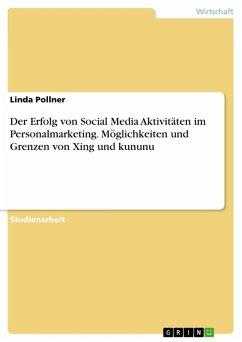 Der Erfolg von Social Media Aktivitäten im Personalmarketing. Möglichkeiten und Grenzen von Xing und kununu (eBook, ePUB)
