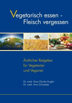 Vegetarisch essen - Fleisch vergessen (eBook, ePUB) - Kugler, Hans-Günter; Schneider, Arno