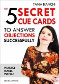 The 5 Secret Cue Cards to answer objections successfully (eBook, ePUB)
