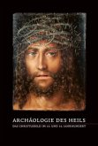 Archäologie des Heils - Das Christusbild im 15. und 16. Jahrhundert
