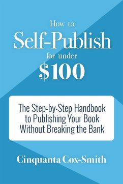 How to Self-Publish for Under $100: The Step-By-Step Handbook to Publishing Your Book Without Breaking the Bank - Cox-Smith, Cinquanta