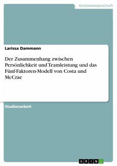 Der Zusammenhang zwischen Persönlichkeit und Teamleistung und das Fünf-Faktoren-Modell von Costa und McCrae - Dammann, Larissa