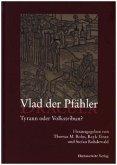 Vlad der Pfähler - Dracula. Tyrann oder Volkstribun?