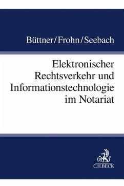 Elektronischer Rechtsverkehr und Informationstechnologie im Notariat - Büttner, Walter;Frohn, Matthias;Seebach, Daniel