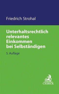 Unterhaltsrechtlich relevantes Einkommen bei Selbständigen - Strohal, Friedrich