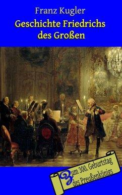 Geschichte Friedrichs des Großen (eBook, ePUB)