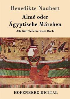 Almé oder Ägyptische Märchen (eBook, ePUB) - Benedikte Naubert
