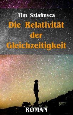 Die Relativität der Gleichzeitigkeit (eBook, ePUB) - Szlafmyca, Tim
