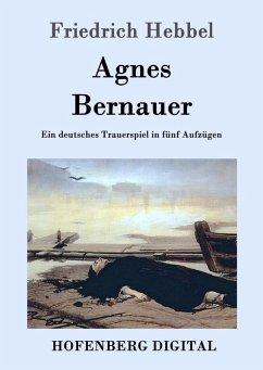 Agnes Bernauer (eBook, ePUB) - Friedrich Hebbel