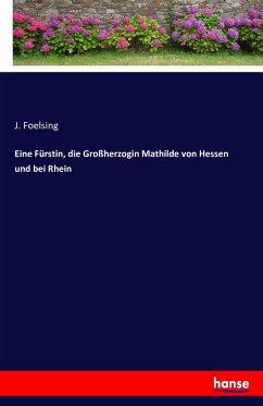 Eine Fürstin, die Großherzogin Mathilde von Hessen und bei Rhein